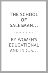 The school of salesmanship. Department store education for saleswomen, for teachers