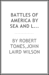 Battles of America by sea and land. With biographies of naval and military commanders