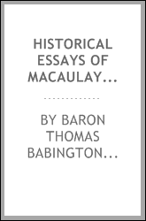 Historical Essays of Macaulay: William Pitt, Early of Chatham; The Earl of Chatham; Lord Clive ...