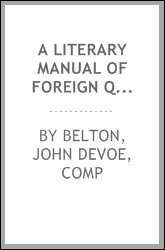A literary manual of foreign quotations ancient and modern, with illustrations from American and English authors and explanatory notes;