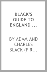 Black's Guide to England and Wales Containing Plans of the Principal Cities ...
