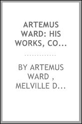 Artemus Ward: His Works, Complete ... with Fifty Illustrations, and a Biographical Sketch