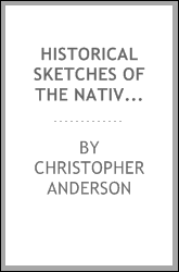 Historical sketches of the native Irish and their descendants; illustrative of their past and present state with regard to literature, education, and oral instruction