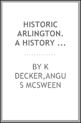 Historic Arlington. A history of the National Cemetery from its establishment to the present time, with sketches of the historic personages who occupied the estate previous to its seizure by the national government--Parke Custis and his times--the ca