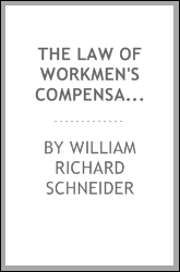 The Law of Workmen's Compensation, Rules of Procedure, Tables, Forms ...