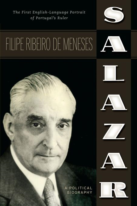Salazar: A Political Biography By: Filipe de Meneses