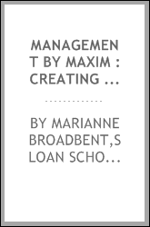 Management by maxim : creating business driven information technology infrastructures