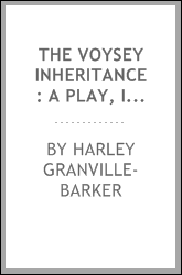 The Voysey inheritance: a play, in five acts