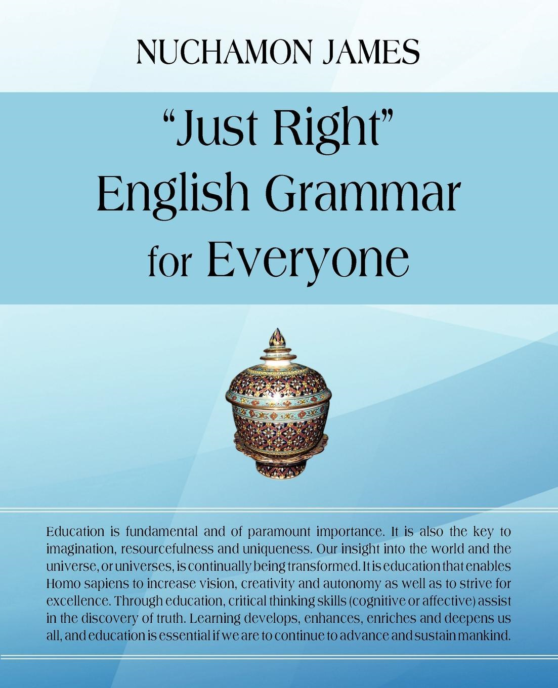 """Just Right"" English Grammar for Everyone By: Nuchamon James"