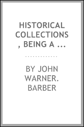Historical collections, being a general collection of interesting facts, traditions, biographical sketches, anecdotes, &c., relating to the history and antiquities of every town in Massachusetts