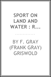 Sport on land and water : recollections of Frank Gray Griswold