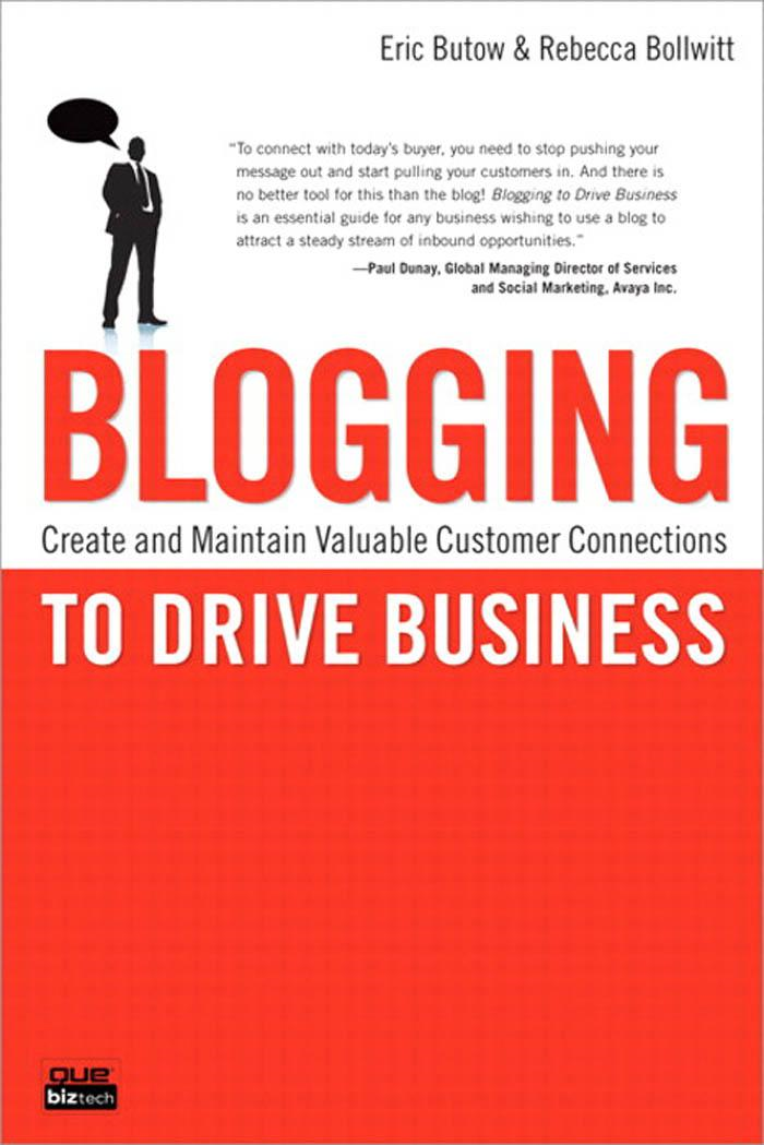 Blogging to Drive Business: Create and Maintain Valuable Customer Connections By: Eric Butow