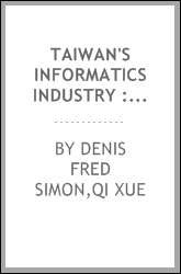 Taiwan's informatics industry : the role of the state in the development of high-tech industry
