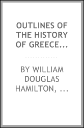 Outlines of the history of Greece, in connexion with the rise of the arts and civilization in ...