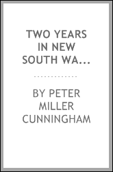 Two Years in New South Wales: A Series of Letters, Comprising Sketches of the Actual State of ...