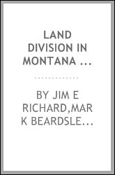 Land division in Montana : the Subdivision and platting act in practice : a study