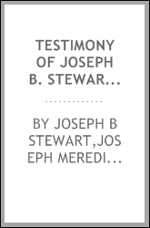 "Testimony of Joseph B. Stewart before a ""select committee,"" given on the 18th and 29th of January, 1873, with remarks about his ""contempt."""