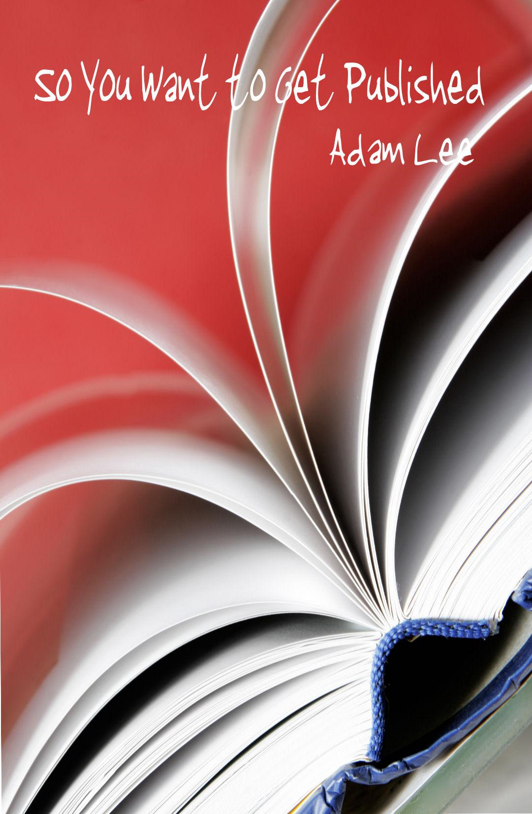 So You Want to Get Published By: Adam Lee