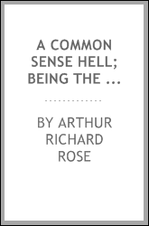 A common sense hell; being the practical thoughts of a business man about the future fate of the wicked, contained in letters to his son