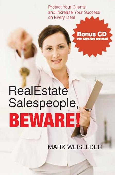 Real Estate Salespeople, Beware! Protect Your Deals and Increase Your Success on Every Deal By: Mark Weisleder