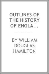 Outlines of the history of England: more especially with reference to the origin and progress of ...