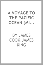 A voyage to the Pacific Ocean [microform] : undertaken by command of His Majesty for making discoveries in the Northern Hemisphere : performed under the direction of Captains Cook, Clerke and Gore, in the years 1776, 1777, 1778, 1779 and 1780, being