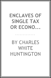 Enclaves of Single Tax Or Economic Rent ...: Being a Compendium of the Legal Documents Involved ...