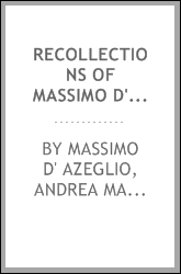 Recollections of Massimo D'Azeglio ; Translated, with Notes and an ...