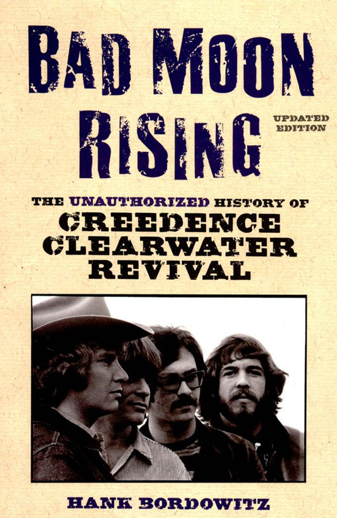 Bad Moon Rising: The Unauthorized History of Creedence Clearwater Revival By: Hank Bordowitz