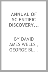 Annual of scientific discovery: or, Year-book of facts in science and art, for exhibiting the most important discoveries and improvements in mechanics, useful arts, natural philosophy, chemistry, astronomy, geology, biology, botany, mineralogy, meteo