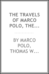 The Travels of Marco Polo, the Venetian: The Translation of Marsden Revised ...