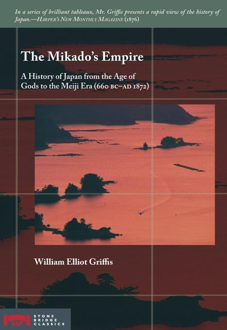 The Mikado's Empire: A History of Japan from the Age of Gods to the Meiji Era (660 BC - AD 1872)