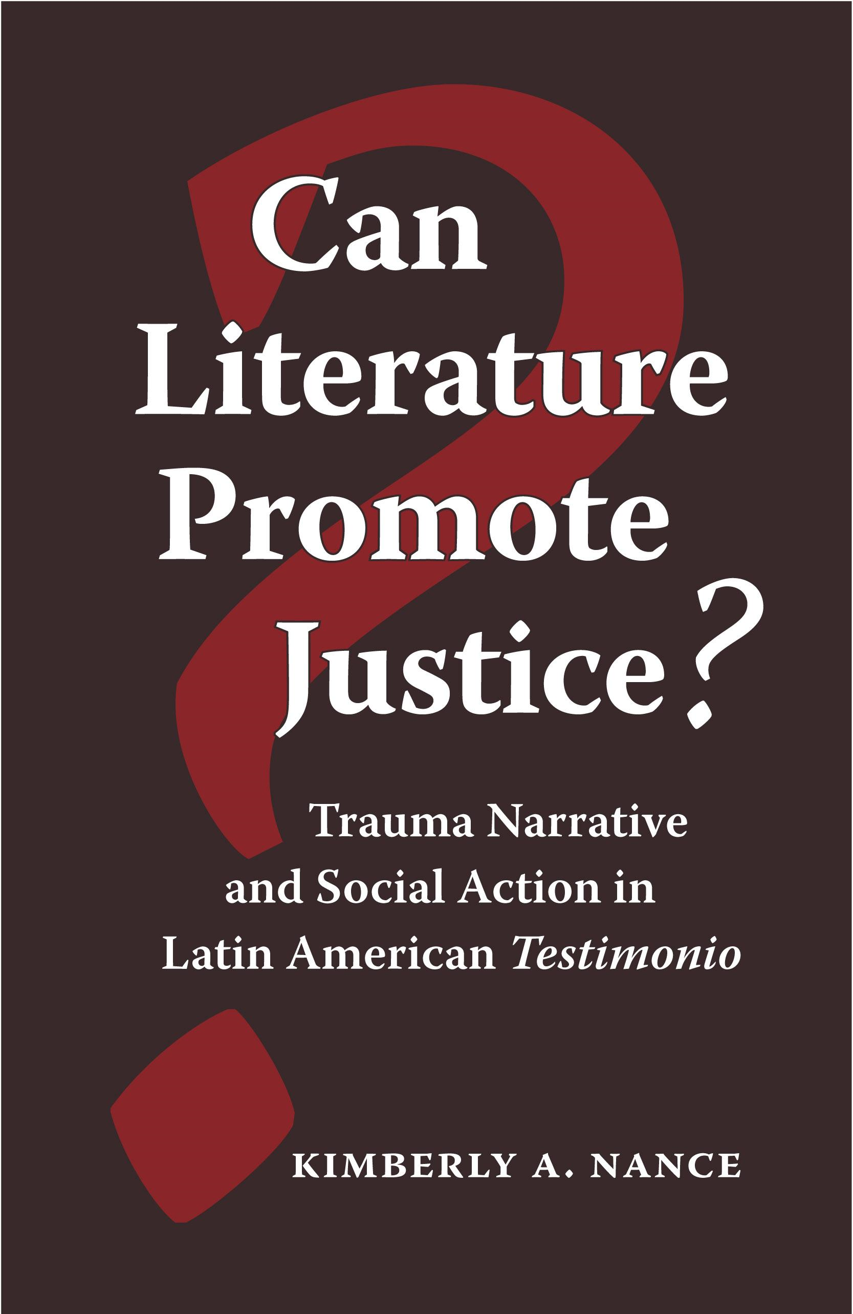 Can Literature Promote Justice?: Trauma Narrative and Social Action in Latin American Testimonio