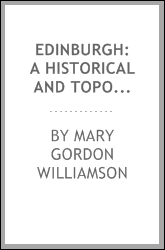 Edinburgh: A Historical and Topographical Account of the City
