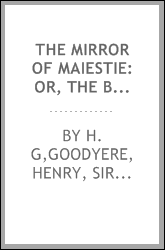 The mirror of maiestie: or, The Badges of honour conceitedly emblazoned. A photo-lith fac-simile reprint from Mr. Corser's perfect copy. A.D. 1618