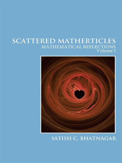 Scattered Matherticles: Mathematical Reflections Volume I