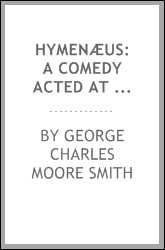 Hymenæus: a comedy acted at St. John's College, Cambridge [probably at the Bachelor's ...