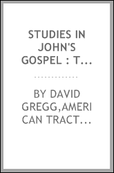 Studies in John's gospel : the gospel of Christ's deity