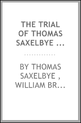 The Trial of Thomas Saxelbye on a Charge of Forgery of a Will, Whereof He was Honorably ...