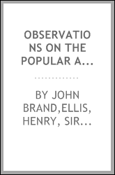 Observations on the popular antiquities of Great Britain; chiefly illustrating the origin of our vulgar and provincial customs, ceremonies, and superstitions