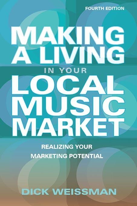 MAKING A LIVING IN YOUR LOCAL MUSIC MARKET: REVISED EDITION