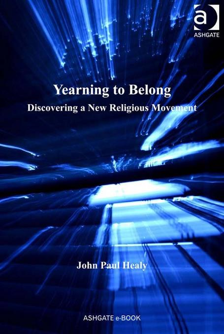 Yearning to Belong: Discovering a New Religious Movement By: John Paul Healy