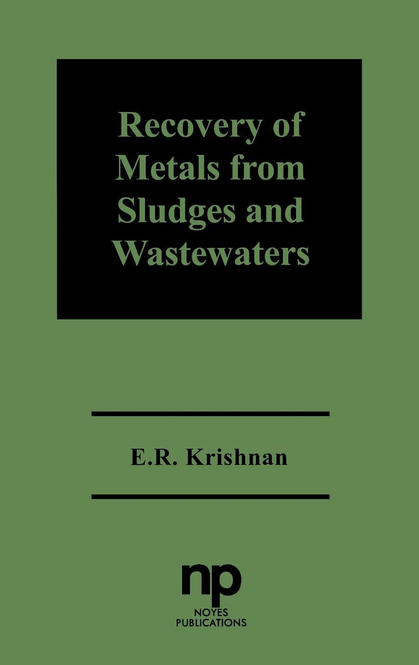 Recovery of Metals from Sludges and Wastewaters By: E. R. Krishnan