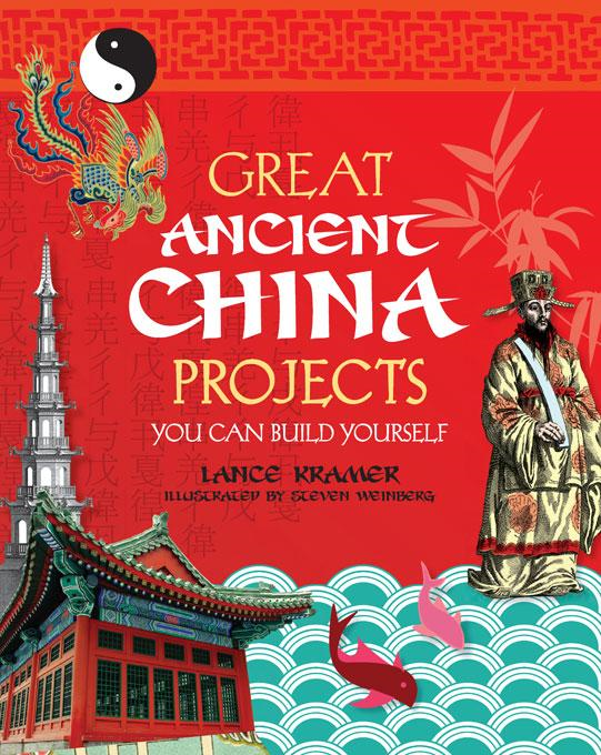 Great Ancient China Projects You Can Build Yourself By: Lance Kramer