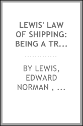 Lewis' Law of Shipping: Being a Treatise on the Law Respecting the Inland and Sea-coast Shipping ...