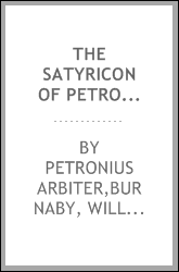 The Satyricon of Petronius Arbiter, a Roman knight, in prose and verse with the fragments recover'd at Belgrade in the year 1698;