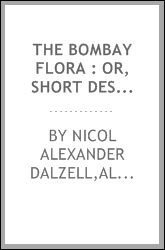 The Bombay flora : or, Short descriptions of all the indigenous plants hitherto discovered in or near the Bombay Presidency : together with a supplement of introduced and naturalised species