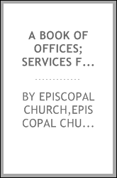 A book of offices; services for occasions not provided for in the Book of common prayer