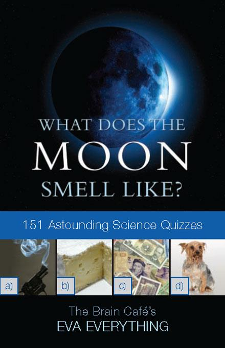 What Does the Moon Smell Like? 151 Astounding Science Quizzes