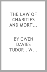 The Law of Charities and Mortmain: Being a Third Edition of Tudor's Charitable Trusts